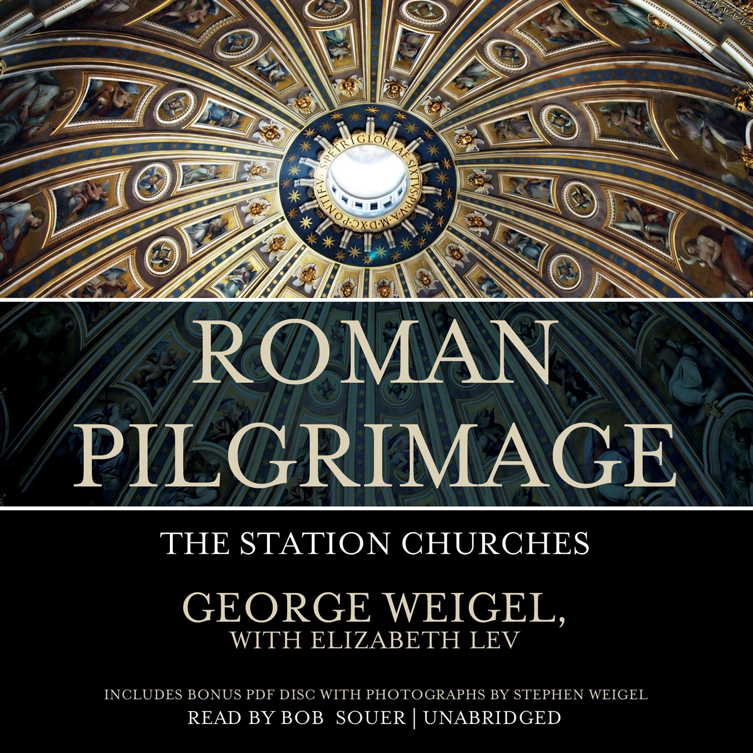 Roman Pilgrimage: The Station Churches: George Weigel, Elizabeth Lev:  9781482930276: Amazon.com: Books
