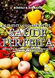 ALIMENTAÇÃO SAUDÁVEL = SAÚDE PERFEITA O consumo de alimentos adequados proporciona equilíbrio orgânico e psíquico  VOL. II (NUTRIÇÃO Livro 2)