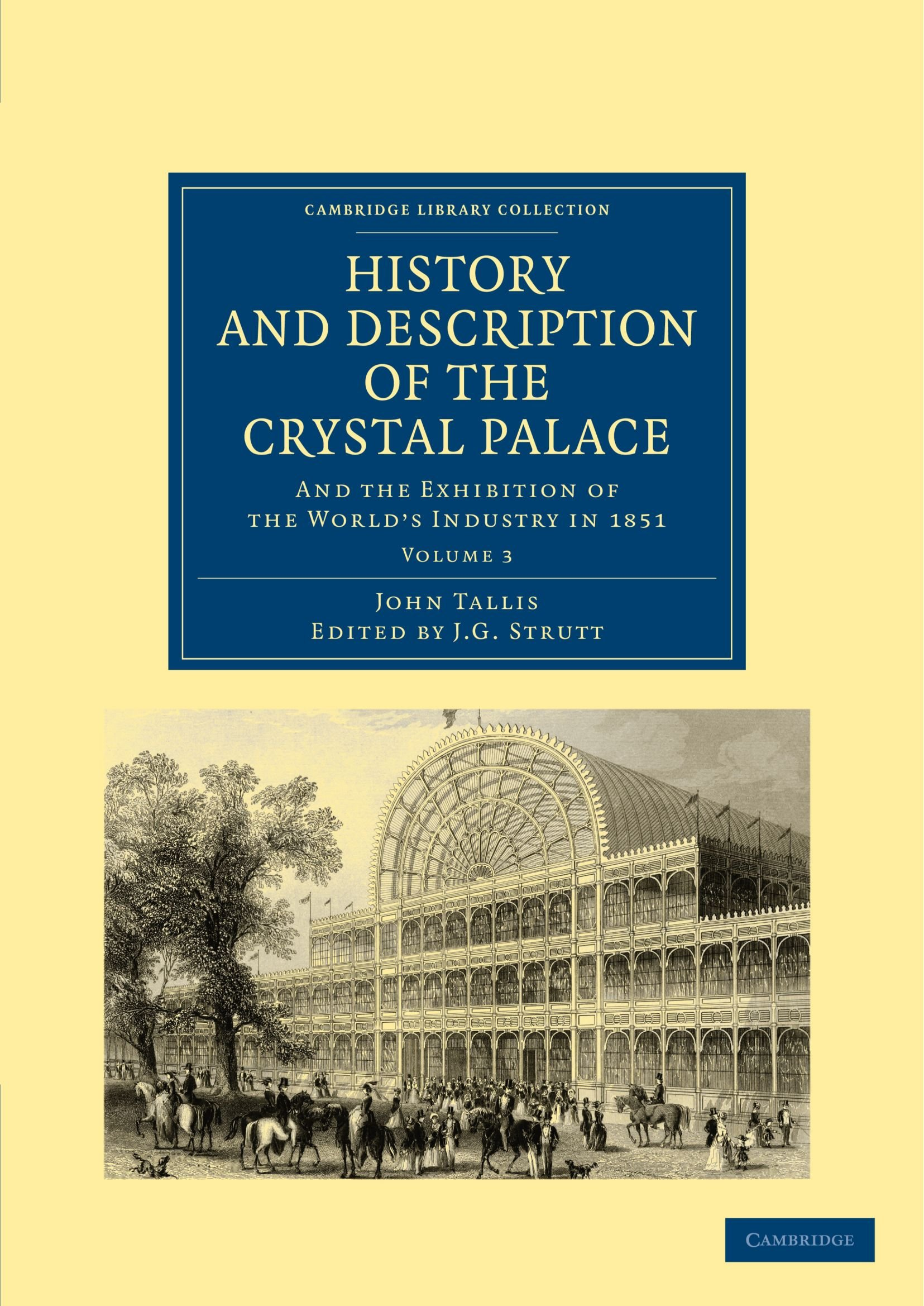 Download History and Description of the Crystal Palace: and the Exhibition of the World's Industry in 1851 (Cambridge Library Collection - British and Irish History, 19th Century) (Volume 3) ebook
