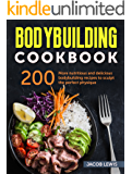 Bodybuilding Cookbook: 200 more nutritious and delicious bodybuilding recipes to sculpt the perfect physique (The Bodybuilding Essentials Series: Nutrition, ... Weight Training, Exercise and Fitness)