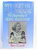 Straight on Till Morning: The Biography of Beryl Markham