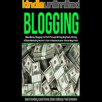 Blogging: Make Money Blogging For Profit Through Writing Blog Posts Utilizing Affiliate Marketing Secrets To Earn A Passive Income (5 Book Mega-Pack)