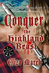 Conquer the Highland Beast: The Vampire, Dylan Macgregor (Hearts of Darkness Book 2)
