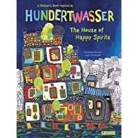 The House of Happy Spirits: A Children's Book Inspired by Friedensreich Hundertwasser (Children's Books Inspired by Famous Artworks)