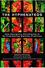 The Hyphenateds: How Emergence Christianity is Re-Traditioning Mainline Practices Kindle Edition