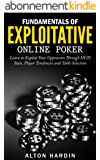 Fundamentals of Exploitative Online Poker: Learn to Exploit Your Opponents Through HUD Stats, Player Tendencies and Table Selection (English Edition)