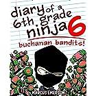 Diary of a 6th Grade Ninja 6: Buchanan Bandits! (a hilarious adventure for children ages 9-12)