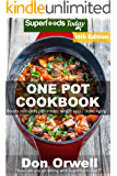 One Pot Cookbook: 230+ One Pot Meals, Dump Dinners Recipes, Quick & Easy Cooking Recipes, Antioxidants & Phytochemicals: Soups Stews and Chilis, Whole Foods Diets, Gluten Free Cooking