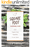 Square Foot Gardening Guide:Grow Organic Fruits and Vegetables in Less Space (Square Foot Gardening) (square foot gardening, gardening, aquaponics, Permaculture) (English Edition)
