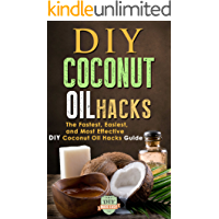 DIY Coconut Oil Hacks: The Fastest, Easiest, And Most Effective DIY Coconut Oil Hacks Guide (Coconut Oil - Weight Loss - Benefits - Cures)