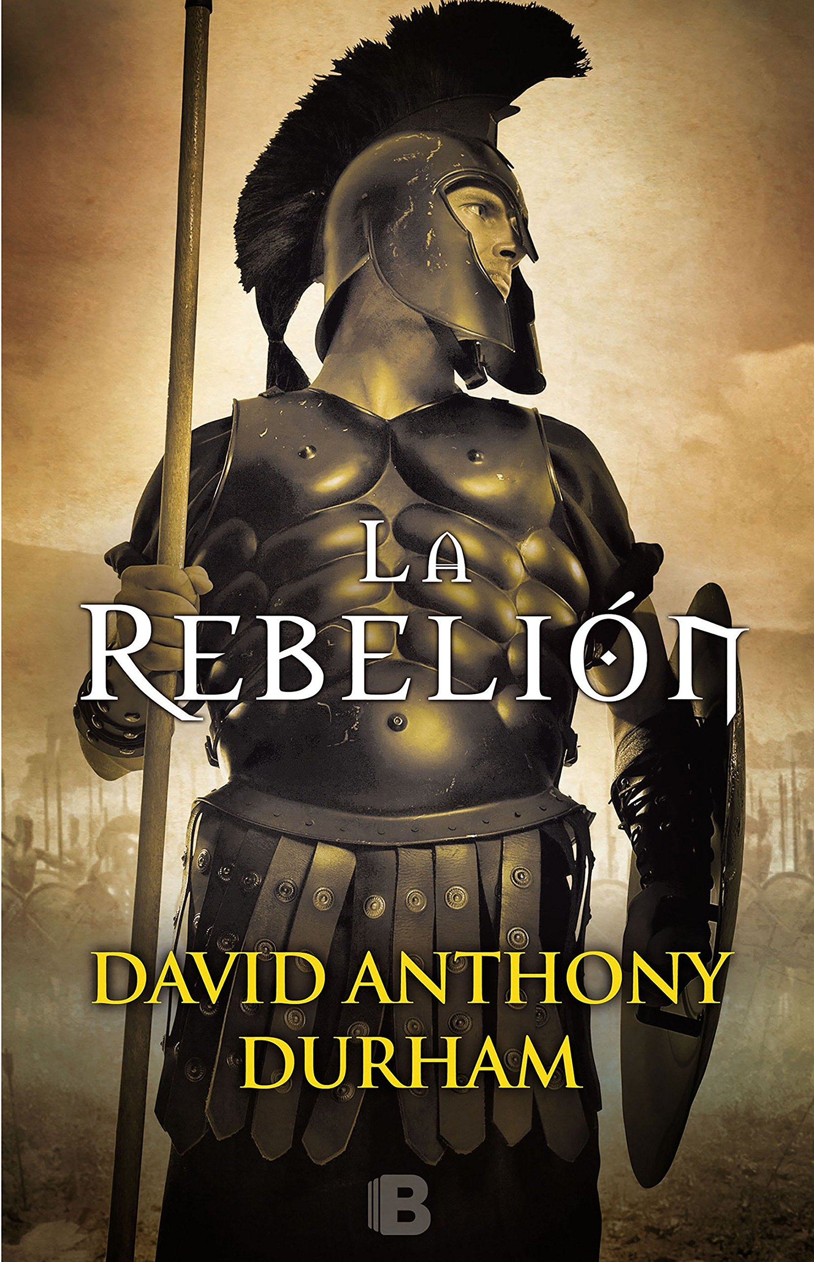 La Rebelión (HISTÓRICA) Tapa dura – 29 nov 2017 David Anthony Durham B (Ediciones B) 8466662502 Gladiators; Fiction.