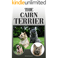 The Cairn Terrier: A Complete and Comprehensive Owners Guide to: Buying, Owning, Health, Grooming, Training, Obedience, Understanding and Caring for Your Cairn Terrier
