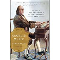 Angelic Music: The Story of Benjamin Franklin's Glass Armonica book cover