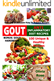Gout & Anti Inflammatory Diet Recipes - 100 Unique & Healthy Recipes  A Variety Of Delicious Easy To Prepare Recipes Bonus: Gout Handbook (Anti Inflammation)