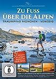 Zu Fuss über die Alpen - Am Traumpfad von München nach Venedig