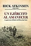 Un ejército al amanecer: La guerra en el norte de África, 1942-1943 (Memoria Crítica)