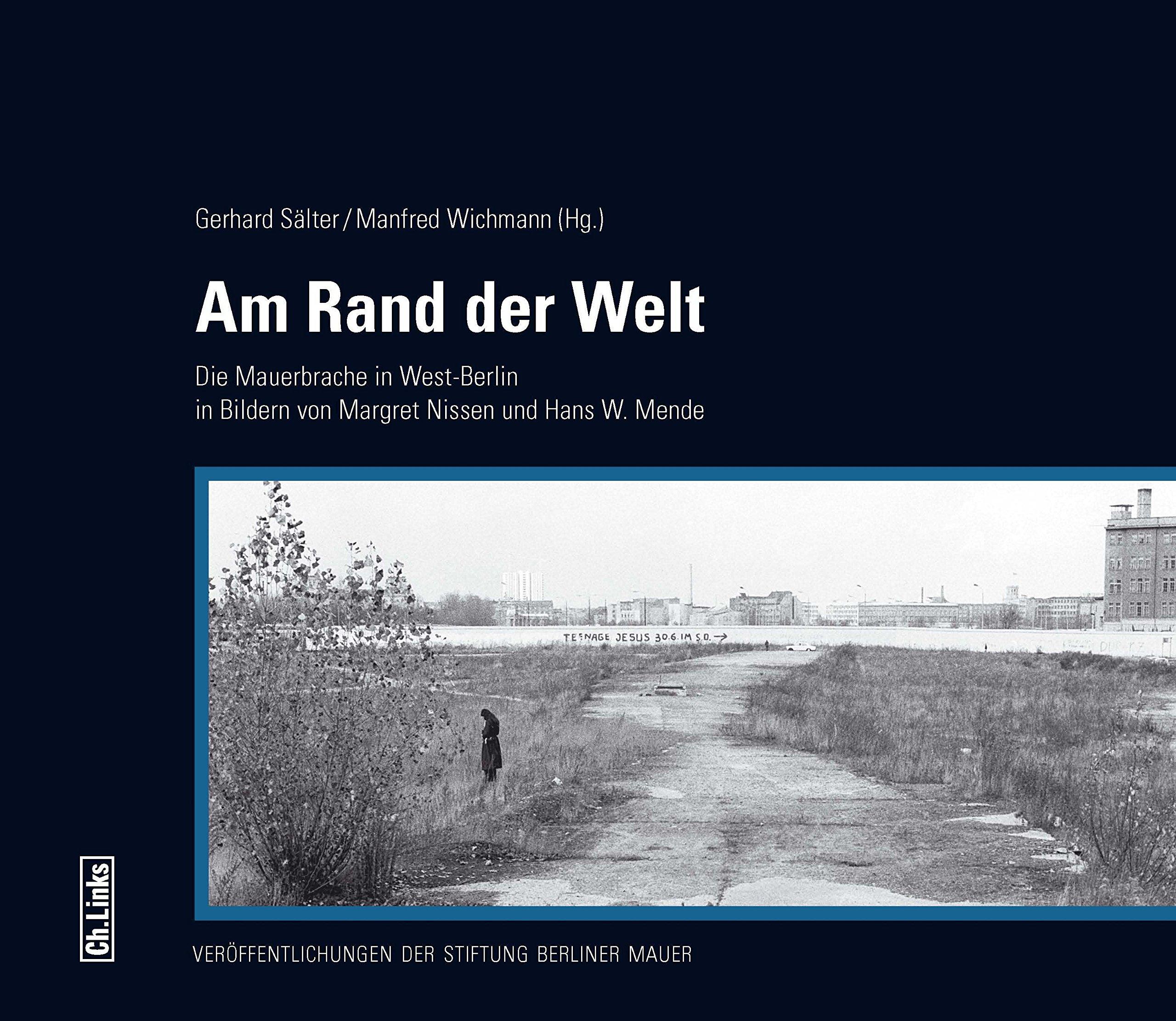 Am Rand der Welt: Die Mauerbrache in West-Berlin in Bildern von Margret Nissen und Hans W. Mende Gebundenes Buch – 7. März 2018 Gerhard Sälter (Hg.) Manfred Wichmann (Hg.) Margret Nissen (Fotos) Hans W. Mende (Fotos)
