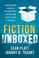 Fiction Unboxed: Publishing and Writing a Novel in 30 Days, From Scratch, In Front of the World (The Smarter Artist Book 2) Kindle Edition