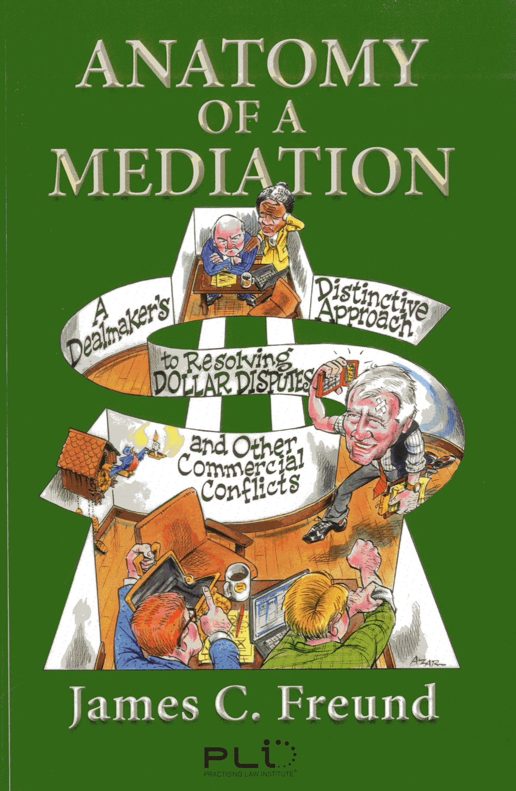 Anatomy of a Mediation: A Dealmaker's Distinctive Approach to Resolving Dollar Disputes and Other Commercial Conflicts