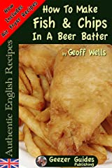 How To Make Fish & Chips In A Beer Batter (Authentic English Recipes Book 1) Kindle Edition