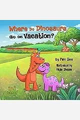 Where Do Dinosaurs Go on Vacation?: (Go on Vacation Book 4) Kindle Edition