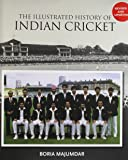 The Illustrated History of Indian Cricket