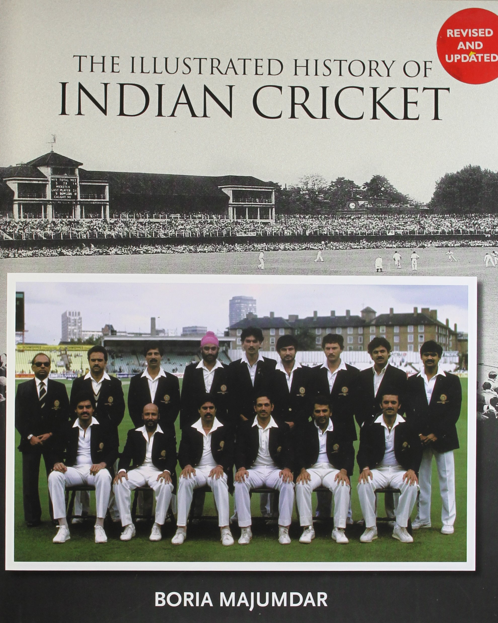 The Illustrated History Of Indian Cricket Boria Majumdar