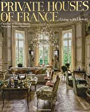 Private Houses of France: Living with History.