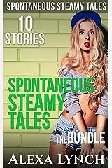 Spontaneous Steamy Tales: The Bundle 10 Stories Kindle Edition