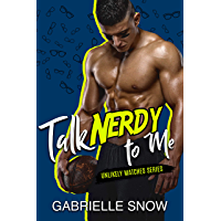 Talk Nerdy To Me: An Opposites Attract Romance (Unlikely Matches Book 5)