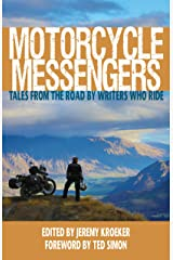 Motorcycle Messengers: Tales from the Road by Writers who Ride. Kindle Edition