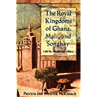 The Royal Kingdoms of Ghana, Mali, and Songhay: Life in Medieval Africa (English Edition)