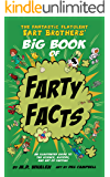 The Fantastic Flatulent Fart Brothers' Big Book of Farty Facts: An Illustrated Guide to the Science, History, and Art of Farting (Humorous reference book ... Flatulent Fart Brothers' Fun Facts 1)