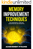 MEMORY IMPROVEMENT TECHNIQUES : THE FUNDAMENTAL GUIDE FOR CONCENTRATION AND RETENTION