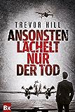 Ansonsten lächelt nur der Tod: Thriller (German Edition)