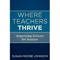 Where Teachers Thrive: Organizing Schools for Success