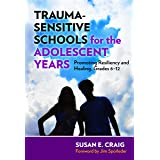 Trauma-Sensitive Schools for the Adolescent Years: Promoting Resiliency and Healing, Grades 6–12