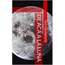 DE ACÁ A LA LUNA (Spanish Edition) Aug 15, 2018