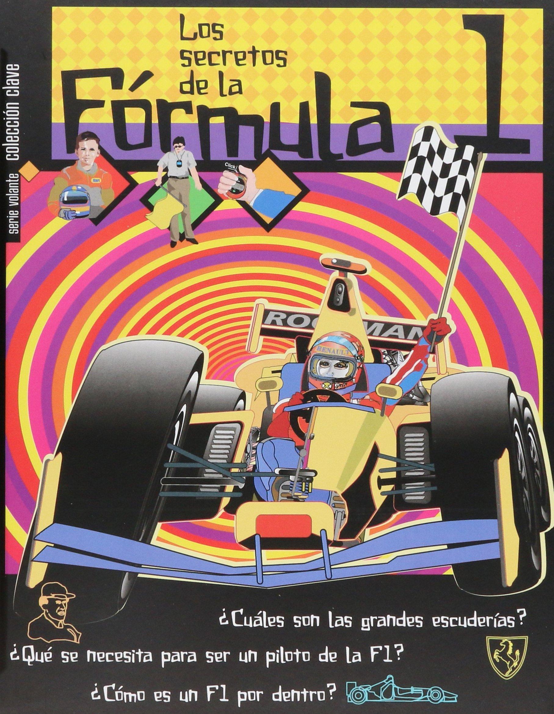 Los secretos de la formula/ The Formula's secret: Cuales son las grandes escuderias? Que se necesita para ser un piloto de la F1? Como es un F1 por ... inside an F1 car? (Clave) (Spanish Edition)