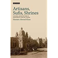 Image for Artisans, Sufis, Shrines: Colonial Architecture in Nineteenth-Century Punjab