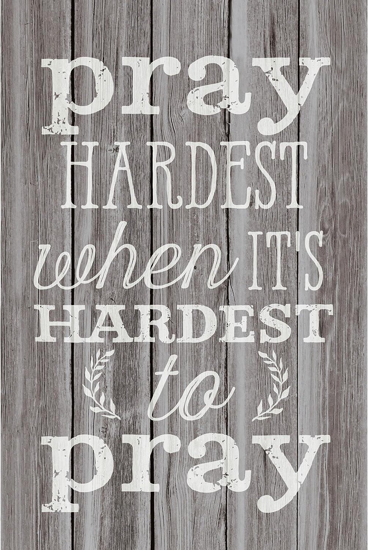 Pray hardest when it is hardest to pray