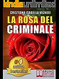 LA ROSA DEL CRIMINALE. Il primo romanzo giallo nel contesto storico italiano, tra fantasmi, erotismo e servizi segreti.: (Narrativa)