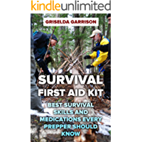Survival First Aid Kit: Best Survival Skills and Medications Every Prepper Should Know