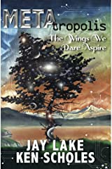 METAtropolis:The Wings We Dare Aspire Kindle Edition