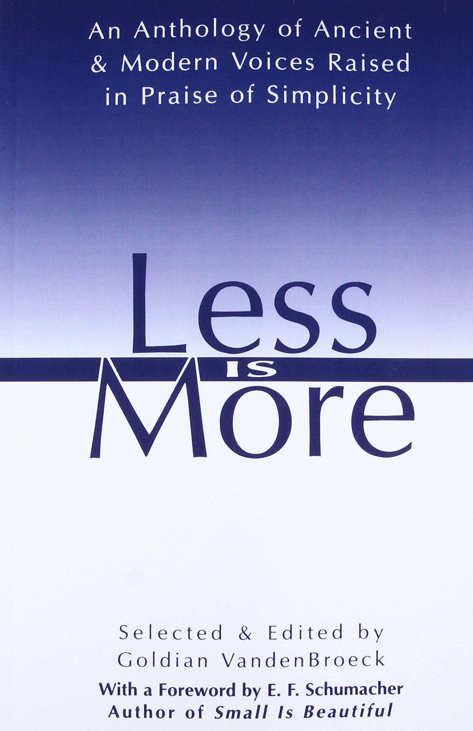 Less is more an anthology of ancient modern voices raised in less is more an anthology of ancient modern voices raised in praise of simplicity goldian vandenbroeck 9780892815548 amazon books fandeluxe Images