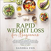 Rapid Weight Loss for Beginners: The New Complete Cookbook and Diet Guide. Meal Prep Magazine Program for Quick Weight…