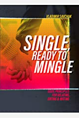 Single and Ready to Mingle: Gods principles for relating, dating & mating Kindle Edition