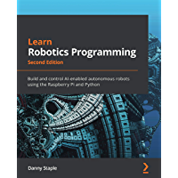 Learn Robotics Programming: Build and control AI-enabled autonomous robots using the Raspberry Pi and Python, 2nd…