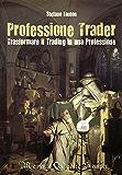 Professione Trader: Trasformare il trading in una professione (Italian Edition)
