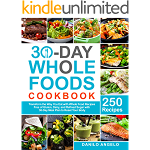 30-Day Whole Foods Cookbook: Transform the Way You Eat with 250 Whole Food Recipes Free of Gluten, Dairy, and Refined…